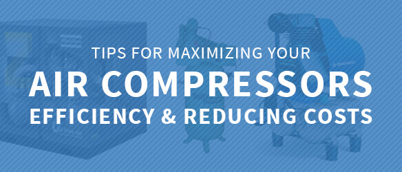 Maximize Air Compressor Efficiency and Reduce Costs