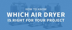Finding the right air dryer for your project