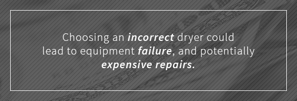 Having the correct air dryer will reduce the risk of equipment failure and expensive repairs