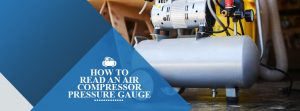 How to Read An Air Compressor Gauge
