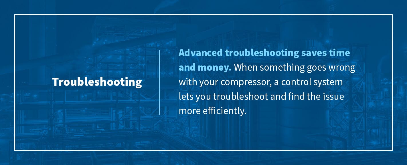 When something goes wrong with your compressor, a control system lets you troubleshoot to find the issue more efficiently.