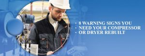 8 Warning Signs You Need Your Air Compressor or Air Dryer System Rebuilt