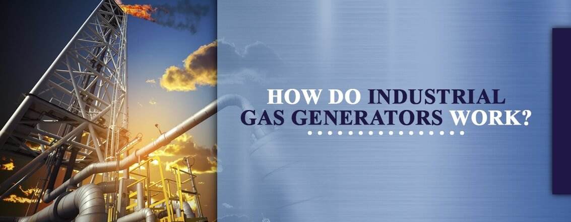 How Do Industrial Gas Generators Work?
