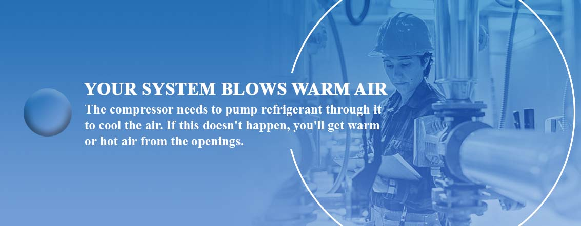 Your system blows warm air