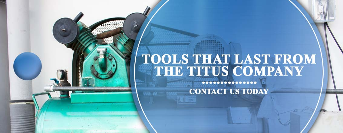 Tools That Last From The Titus Company