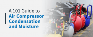 101-guide-to-air-compressor-condensation-and-moisture